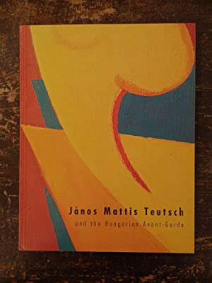 Janos Mattis Teutsch and the Hungarian Avant-Garde,: Forgacs, Eva and