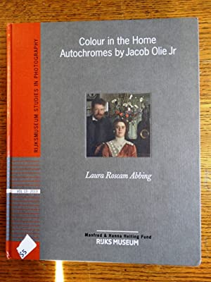 Colour in the Home: Autochromes by Jacob: Abbing, Laura Roscam