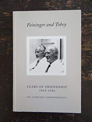 Feininger and Tobey: Years of Friendship, 1944-1956: Hauser, Stephan E.