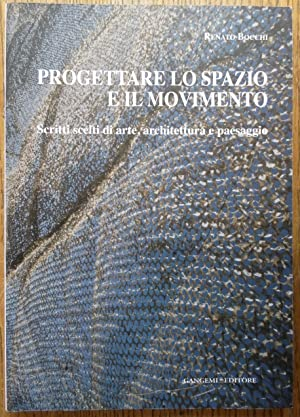 Progettare lo Spazio e il Movimento: Scritti: Bocchi, Renato