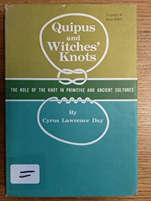 Quipus and Witches' Knots: The Role of: Day, Cyrus Lawrence