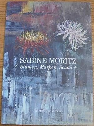 Sabine Moritz: Blumen, Masken, Schadel: Koltzsch, Erika