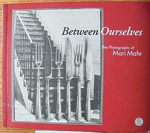Between Ourselves: The Photographs of Mari Mahr: Hopkinson, Amanda (editor)