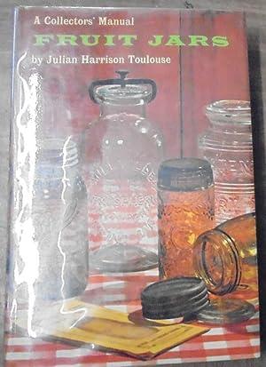 Fruit Jars: A Collectors' Manual: Toulouse, Julian Harrison