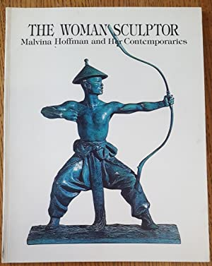 The Woman Sculptor: Malvina Hoffman and Her: Hill, May Brawley