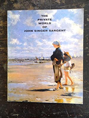 The Private World of John Singer Sargent: Hoopes, Donelson F.