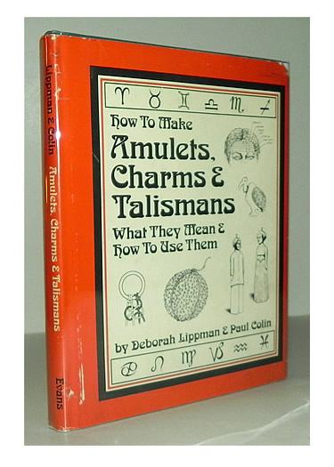 How to make amulets, charms and talismans; what they mean and how to use them.: LIPPMAN, Deborah ...