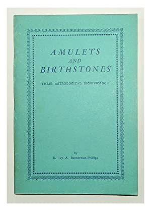 Amulets and birthstones; their astrological significance.: BANNERMAN-Phillips, E. Ivy A.