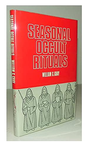 Seasonal occult rituals.: GRAY, William G.