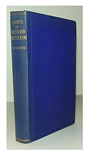 The lamps of western mysticism; essays on the life of the soul in God.: WAITE, A.E.
