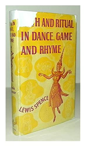 Myth and ritual in dance, game, and rhyme.: SPENCE, Lewis