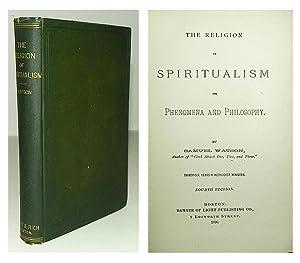 The religion of spiritualism; its phenomena and philosophy.: WATSON, Samuel