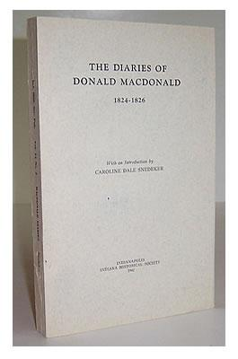 The Diaries of Donald Macdonald 1824-1826. With an introduction by Caroline Dale Snedeker. Indiana ...