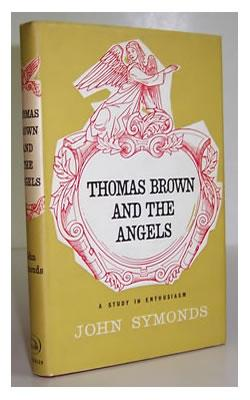 Thomas Brown and the Angels. A Study in Enthusiasm.: SYMONDS, John