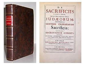 De Sacrificiis libri duo; quorum altero explicantur omina Judaeorum, nonnulla gentium profanarum ...