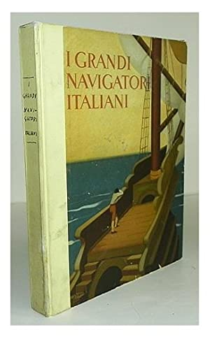 I grandi navigatori Italiani.: FANCIULLI, Giuseppe, and TUMIATI, Beryl