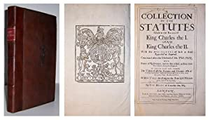 A Collection of the statutes made in the reigns of King Charles I. and King Charles II. With the ...