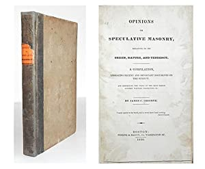 Opinions on speculative Masonry, relative to its origin, nature, and tendency. A compilation, ...