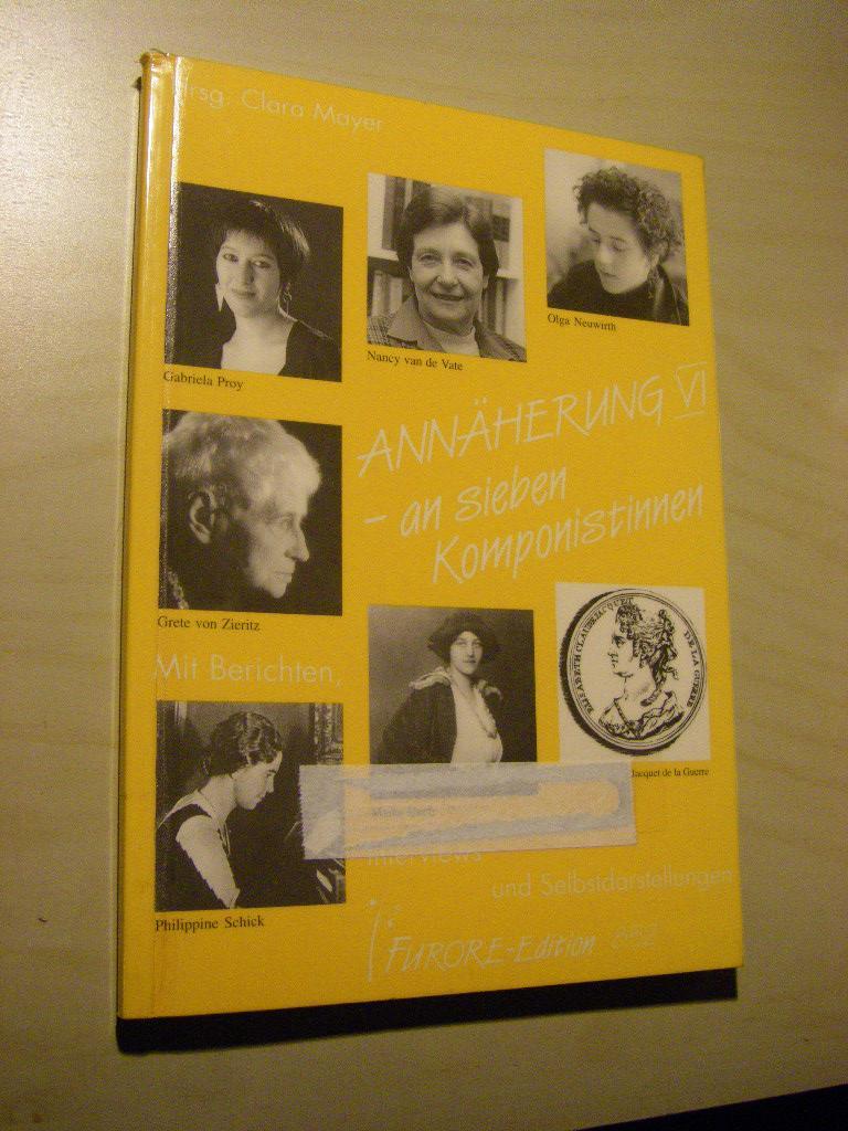 Annäherungen VI - an sieben Komponistinnen. Mit Berichten, Interviews und Selbstdarstellungen - Mayer, Clara (Hg.)