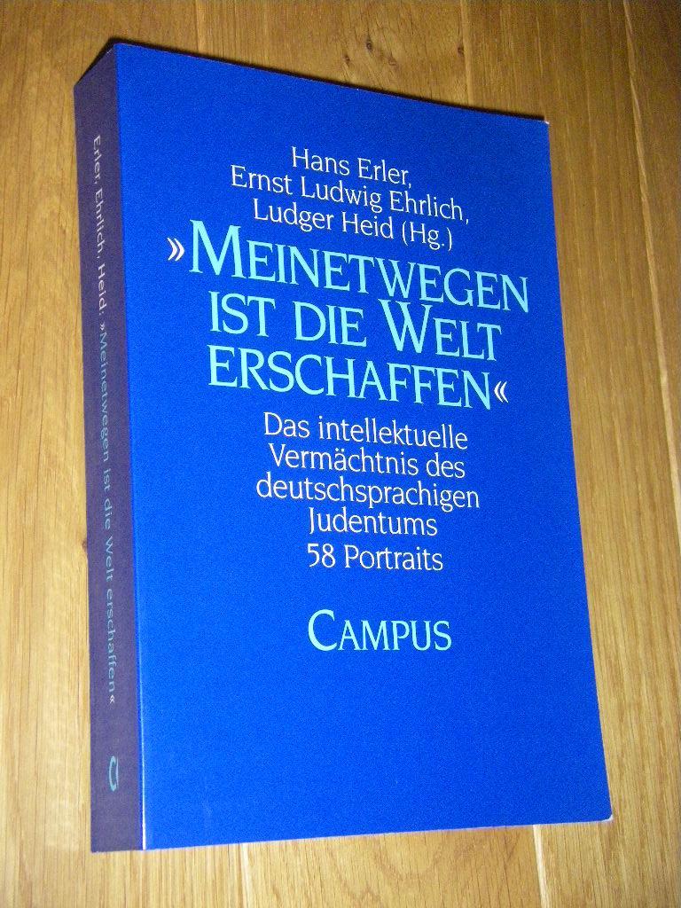 Meinetwegen ist die Welt erschaffen'. Das intellektuelle Vermächtnis des deutschsprachigen Judentums. 28 Portraits - Erler, Hans/Ehrlich, Ernst Ludwig/Heid, Ludger (Hg.)