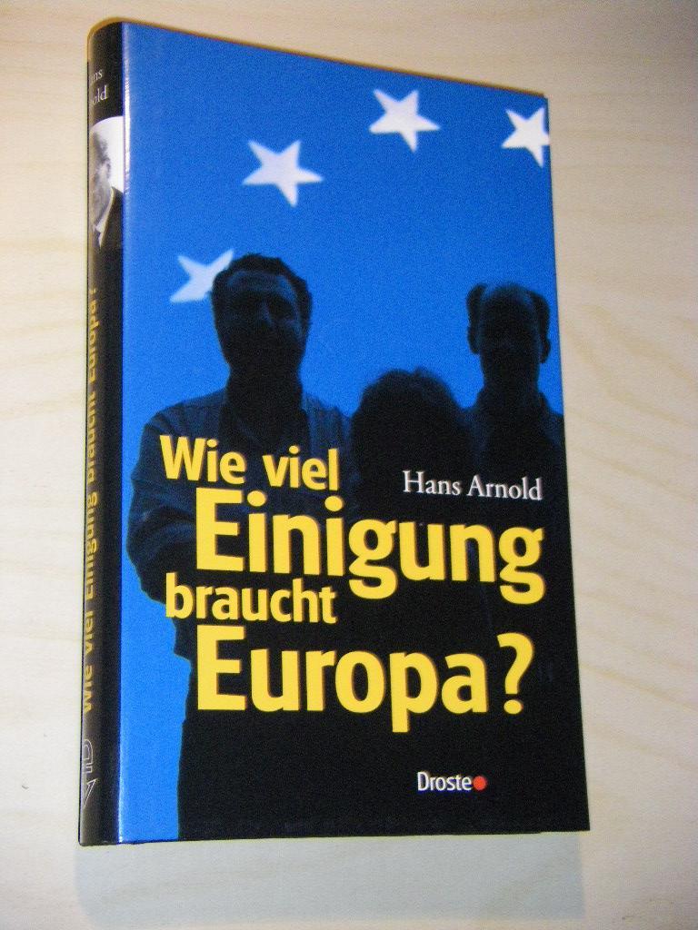 Wie viel Einigung braucht Europa?: Arnold, Hans