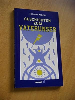 Geschichten zum Vaterunser. Texte - Erläuterungen - theologische Erklärungen: Klocke, ...