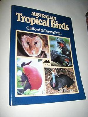 Australian Tropical Birds. A Selected Portfolio: Frith, Clifford/Frith, Dawn