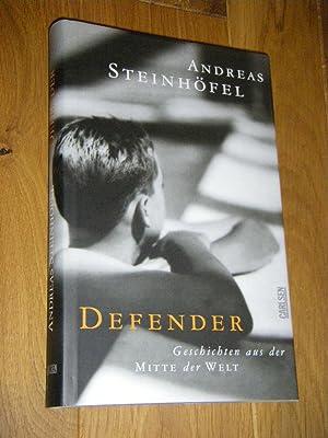 Defender. Geschichten aus der Mitte der Welt: Steinhöfel, Andreas