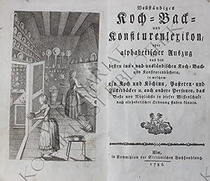 Vollständiges Koch=, Back= Konfitüren-Lexikon, oder alphabetischer Auszug