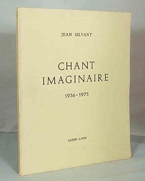 Chant imaginaire 1936-1975 -: SILVANT (Jean)