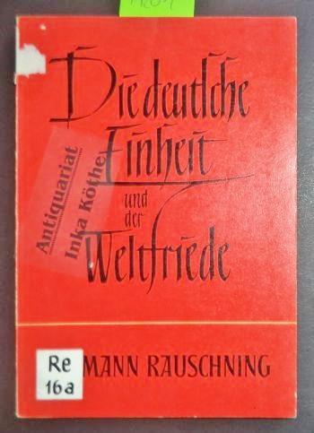 Die deutsche Einheit und der Weltfriede -: Rauschning, Hermann: