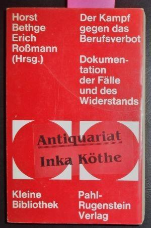 Der Kampf gegen das Berufsverbot - Dokumentation der Fälle und des Widerstands - Kleine Bibliothek 43 - - Bethge, Horst [Hrsg.] und Erich Roßmann