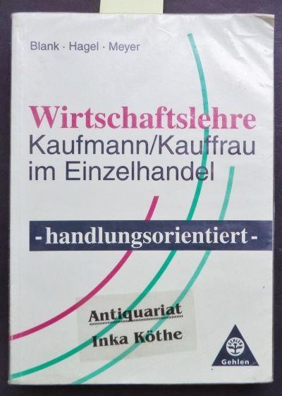 Wirtschaftslehre Kaufmann, Kauffrau im Einzelhandel - handlungsorientiert. - - Hauptband - - Blank, Andreas, Heinz Hagel und Helge Meyer