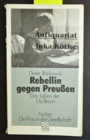 Rebellin gegen Preussen: Das Leben der Lily Braun