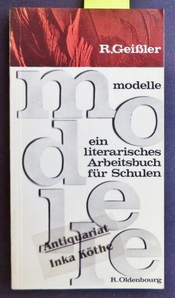 Modelle - Ein literarisches Arbeitsbuch für Schulen 7. - 10. Schuljahr - - Geissler, Rolf, Alfred C. Baumgärtner und Erich Hülse