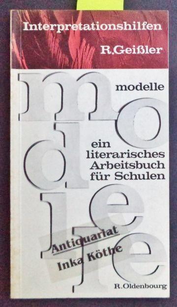 Modelle. Ein literarisches Arbeitsbuch für Schulen 7. - 10. Schuljahr - Interpretationshilfen - - Geissler, Rolf, Alfred C. Baumgärtner und Erich Hülse