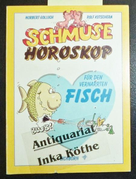 Schmuse-Horoskop für den vernarrten Fisch : 20.: Kutschera, Rolf und