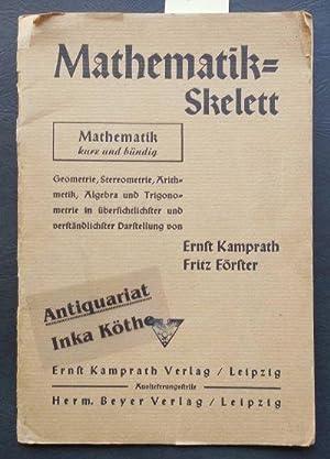 Mathematik-Skelett : Geometrie, Stereometrie, Arithmetik, Algebra und: Kamprath, Ernst und