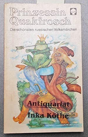 Prinzessin Quakfrosch : Die schönsten russischen Volksmärchen: Tolstoj, Aleksej N.