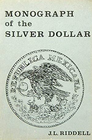 MONOGRAPH OF THE SILVER DOLLAR: Riddell, J.L.