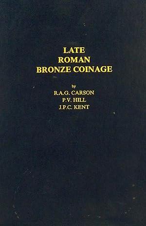LATE ROMAN BRONZE COINAGE, A.D. 324-498: Carson, R.A.G., J.P.C.