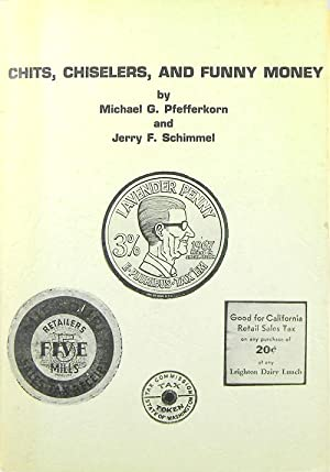 CHITS, CHISELERS AND FUNNY MONEY. A HISTORY: Pfefferkorn, Michael G.,
