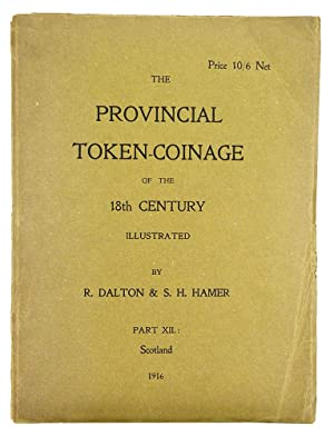 THE PROVINCIAL TOKEN-COINAGE OF THE 18TH CENTURY.: Dalton, R., and