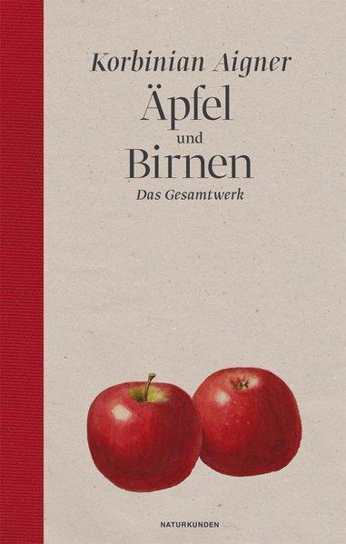 Äpfel und Birnen : das Gesamtwerk. Mit einem Vorw. von Julia Voss: Aigner, Korbinian, Julia ...