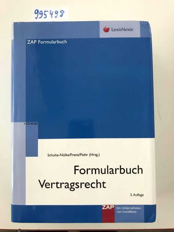 Formularbuch Vertragsrecht: Verträge und Musterschriftsätze für Vertragsstörungen - Prof., Dr. Hans Schulte-Nölke, Norbert Frenz Dr. und Eckhard Flohr Dr.