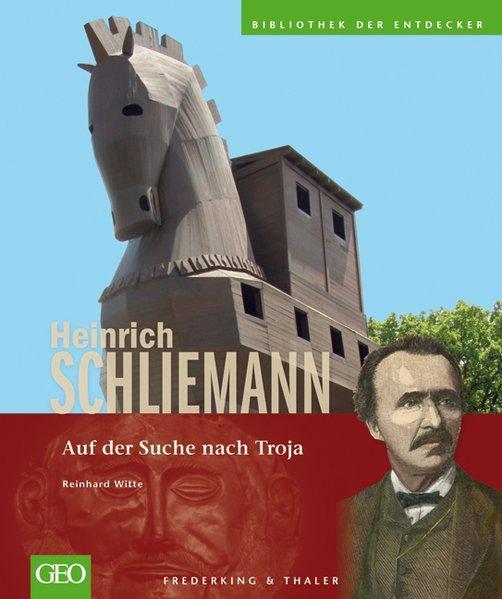 Heinrich Schliemann: Auf der Suche nach Troja (Bibliothek der Entdecker) - Witte, Reinhard