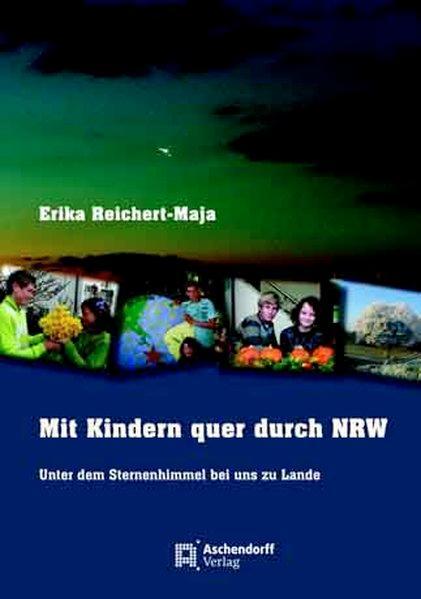 Mit Kindern quer durch NRW: Unter dem Sternenhimmel bei uns zu Lande - Reichert-Maja, Erika