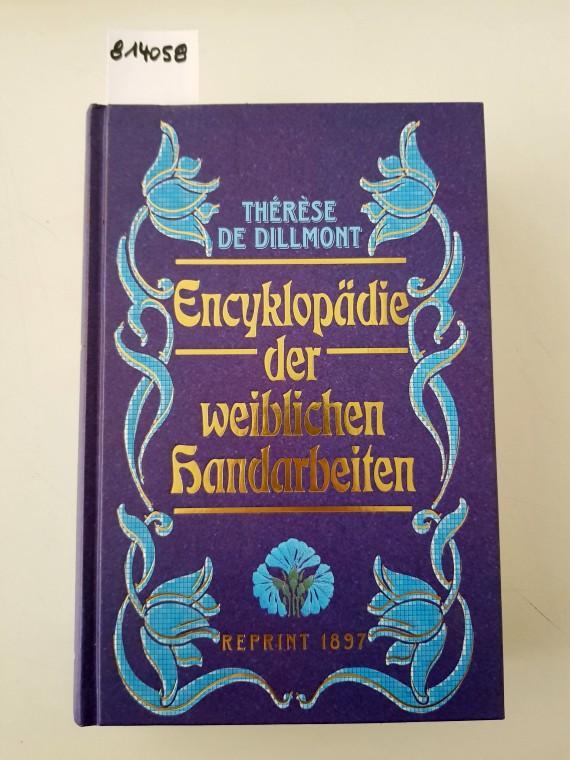 Encyklopädie der weiblichen Handarbeiten. Reprint 1897: Therese, de Dillmont: