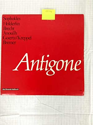 Antigone. Silvia Bartels, Karl Reinhold Schneider, Franz: SophoklesFriedrich Hölderlin Bertolt