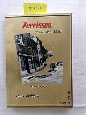 Zerrissen am 10. Mai 1940 : Romanografie.: Goebbels, Louis: